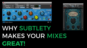 Why subtlety makes your mixes great