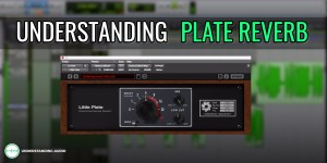 Understanding Plate Reverb with Soundtoys Little Plate