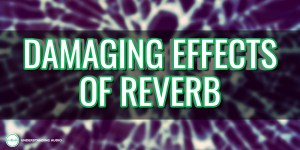 5 ways to avoid the damaging effects of reverb