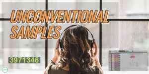 How to use unconventional samples in your music