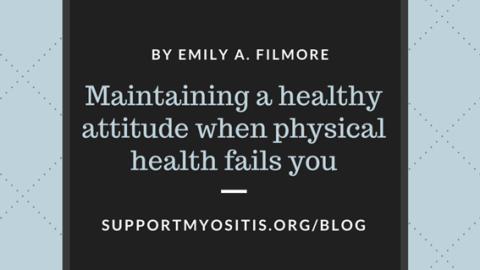 Maintaining a healthy attitude when physical health fails you