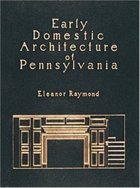 Eleanor Raymond, Early Domestic Architecture of Pennsylvania