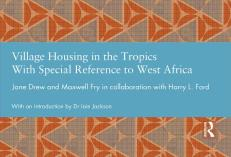 Jane Drew, Maxwell Fry, Village Housing in the Tropics with special reference to West Africa