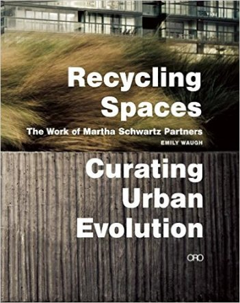 Martha Schwartz, Recycling Spaces, The work of Martha Schwartz Partners, Curating Urban Evolution