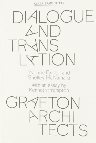 Dialogue and translation: Grafton Architects , New York: GSAPP Books, 2014
