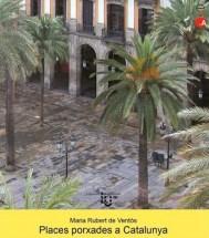 María Rubert de Ventós, Publicación Places porxades a Catalunya, Edicions UPC, 2006.