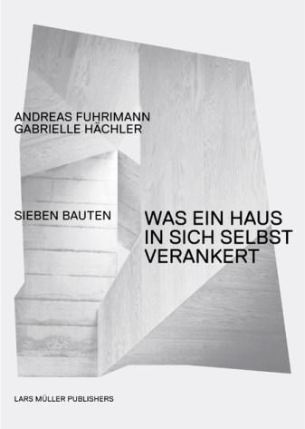 Gabrielle Hächler, Andreas Fuhrimann, libro Was ein haus in sich selbst verankert