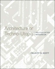Felicity Scott, Architecture or Techno Utopia