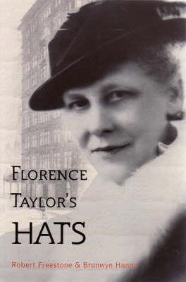 "Portada de libro ""Florence Taylor's Hats: Designing, uilding and Editing Sydney"", Freestone, Robert y Hanna, Bronwyn, 2008"