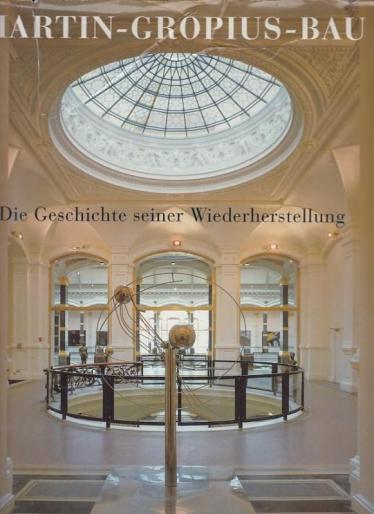 Martin-Gropius-Bau – Die Geschichte seiner Wiederherstellung, Kampmann, Winnetou – Ute Weström, Prestel, München , 1999