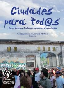 Ana Sugranyes, Charlotte Mathivet. Publicación: Ciudades para tod@s. Por el derecho a la ciudad, propuestas y experiencias. 2a. edición, 2011. Habitat International Coalition (HIC)