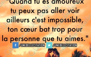 « Quand tu es amoureux tu peux pas aller voir ailleurs c'est impossible, ton cœur bat trop pour la personne que tu aimes. »