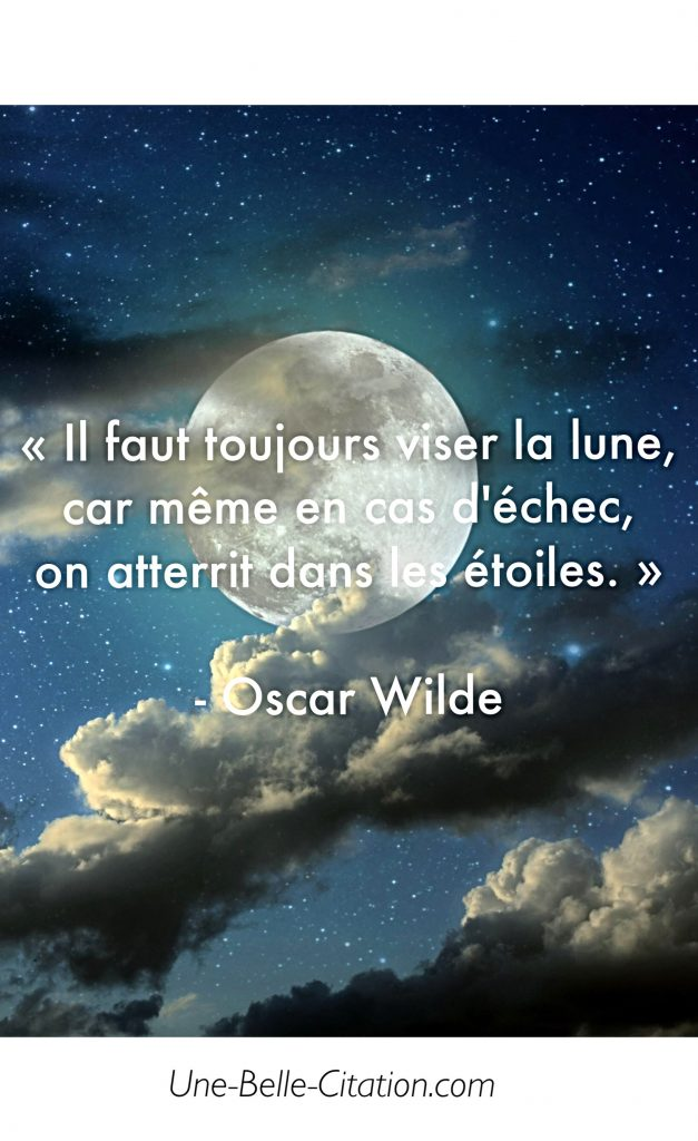 Il Faut Toujours Viser La Lune Car Même En Cas D échec On