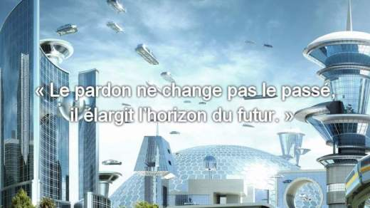 « Le pardon ne change pas le passé, il élargit l'horizon du futur. »