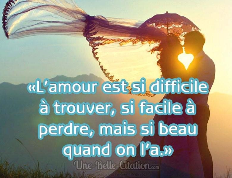 «L'amour est si difficile à trouver, si facile à perdre, mais si beau quand on l'a.»