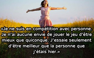 «Je ne suis en compétition avec personne. Je n'ai aucune envie de jouer le jeu d'être mieux que quiconque. J'essaie seulement d'être meilleur que la personne que j'étais hier.»
