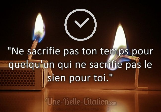 Ne Sacrifie Pas Ton Temps Pour Quelqu Un Qui Ne Sacrifie Pas