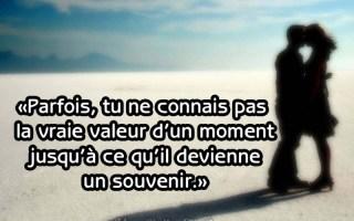 «Parfois, tu ne connais pas la vraie valeur d'un moment jusqu'à ce qu'il devienne un souvenir.»