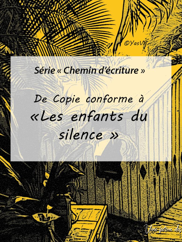 Chemin d'écriture #1 – De Copie conforme à Les enfants du silence