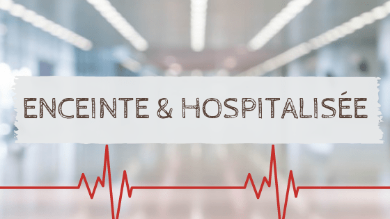 Enceinte & hospitalisée