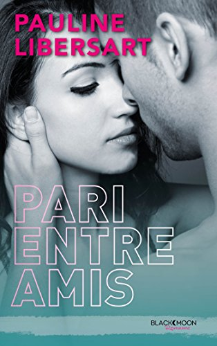 Pari entre amis t1 - Pauline Libersart