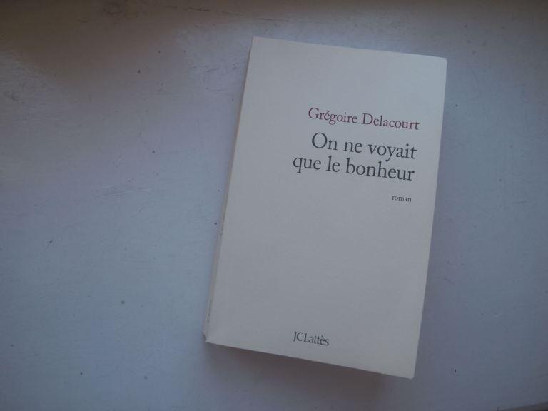 On ne voyait que le bonheur Grégoire Delacourt