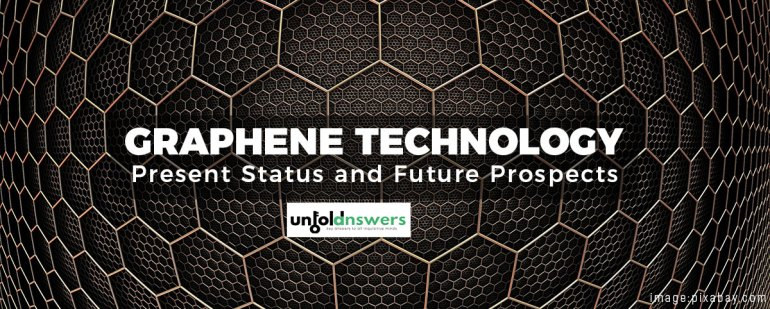 Graphene Technology - Present Status and Future Prospects
