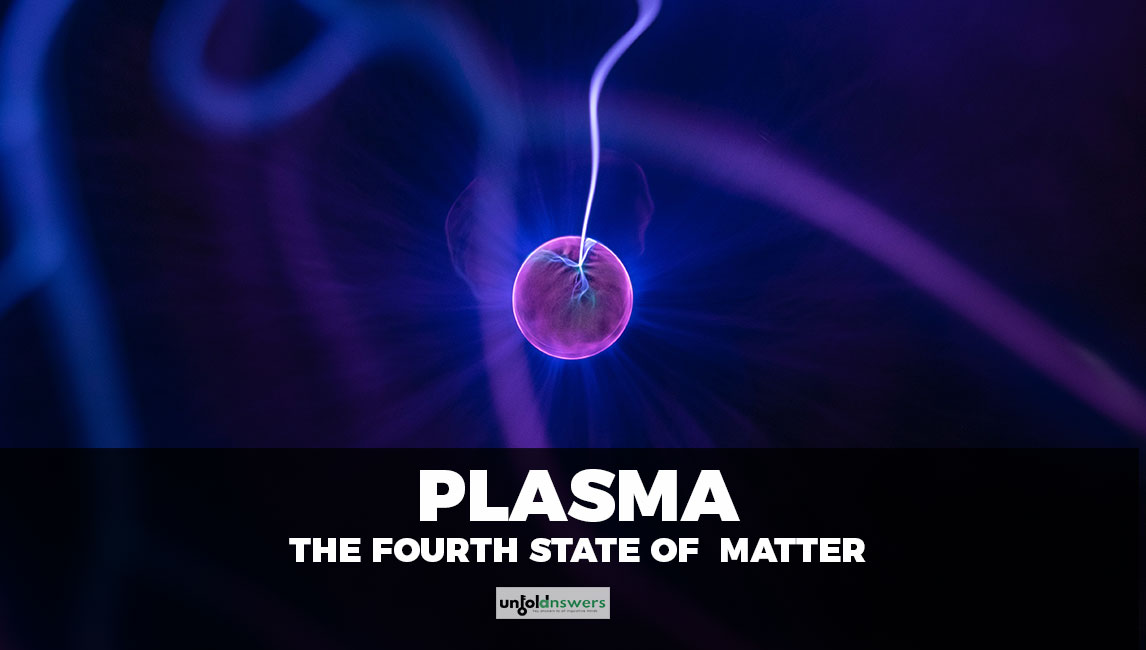 What Is Plasma The Fourth State Of Matter