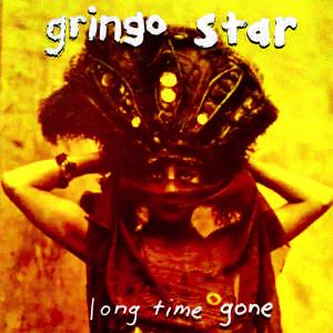Gringo Starr - Long Time Gone