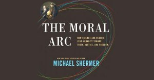 """Does """"The Moral Arc"""" bend towards truth and justice?"""