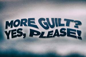 More Guilt? Yes, Please! How Our Church Has Co-Opted Shame and Disguised It as Guilt