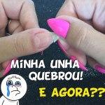 TUTORIAL: Minha Unha Quebrou, e agora? #01 (PARCIALMENTE Quebrada)