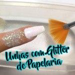 Dica de Como fazer Unhas Decoradas com Glitter de Papelaria