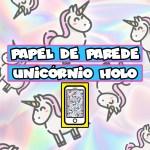 ESPECIAL! PAPÉIS DE PAREDE UNICÓRNIO HOLOGRÁFICO