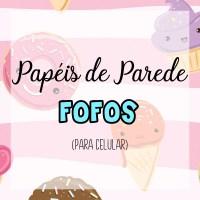 PAPÉIS DE PAREDE PARA CELULAR FOFOS