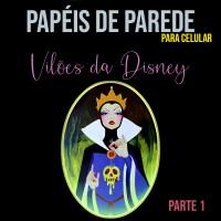 PAPÉIS DE PAREDE PARA CELULAR VILÕES DISNEY - PARTE 1
