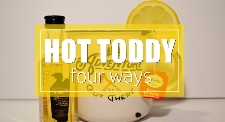 Hot Toddy Recipe | Four Ways To Make A Hot Toddy