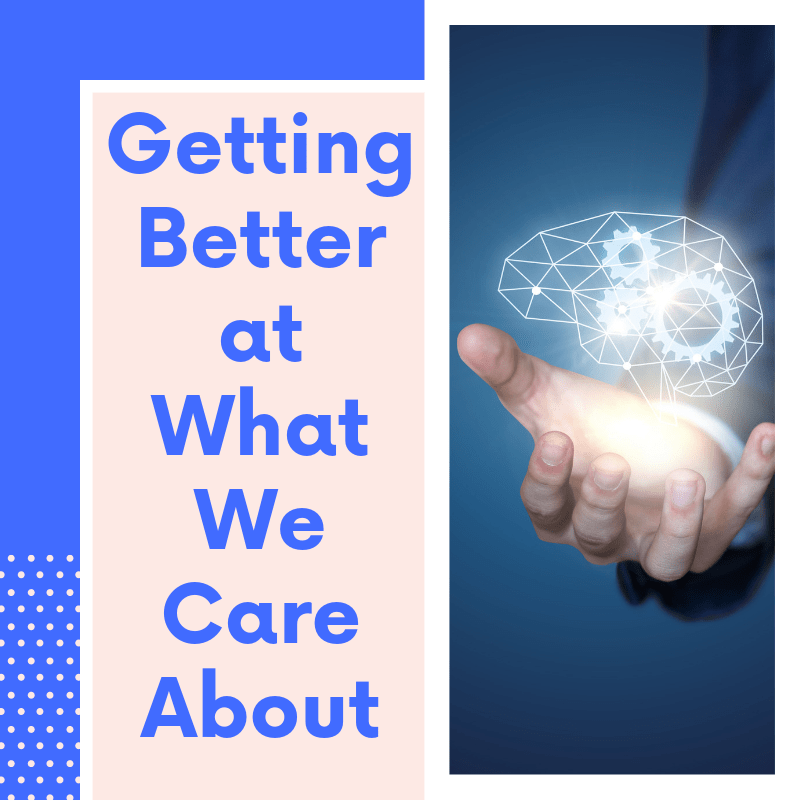 Getting-Better-at-What-We-Care-About