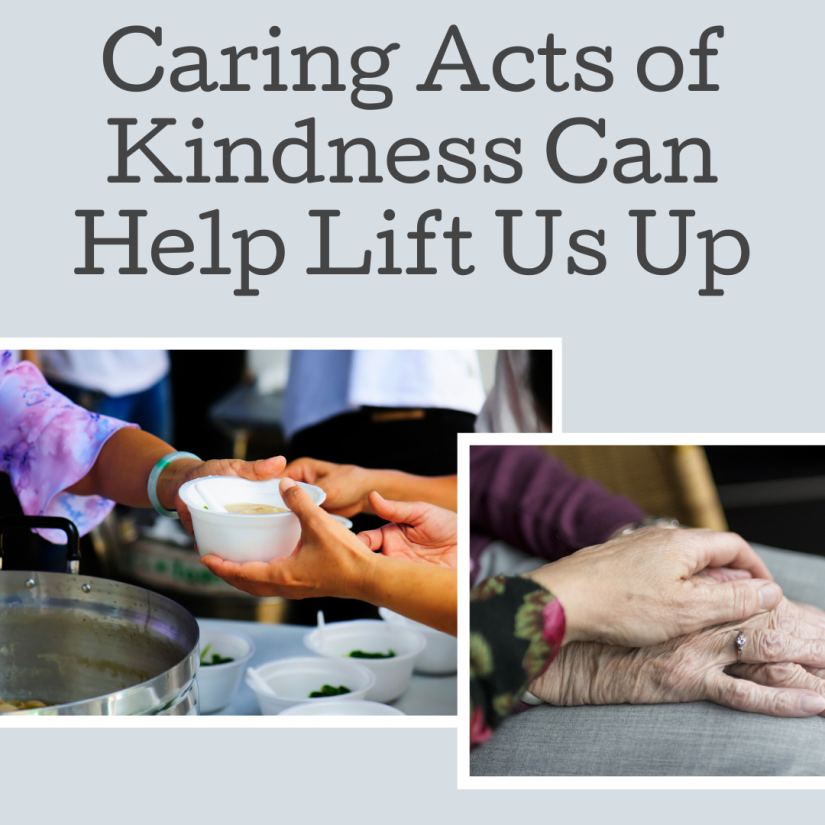 Caring Acts of Kindness Can Help Lift Us Up