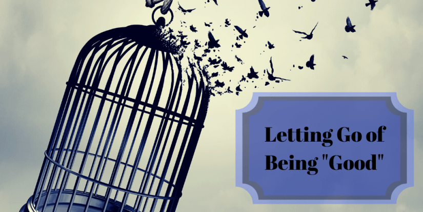Letting Go of Being  Good