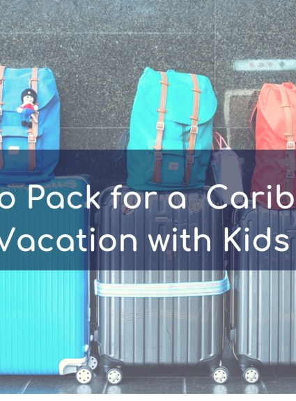How To Pack For a Caribbean Vacation With Kids