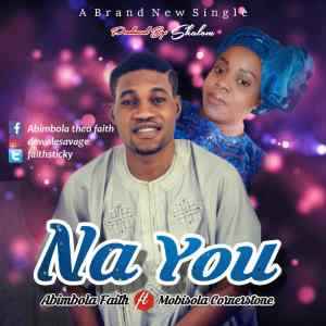 Na You by Abimbola Faith and Mobisola Cornerstone