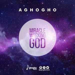 Miracle Working God by Aghogho