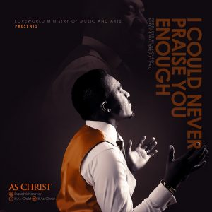 I Could Never Praise You Enough by As-Christ