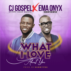 What I Love About You by CJ Gospel and Ema Onyx