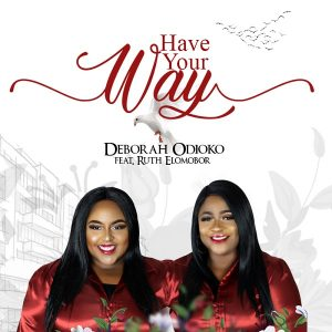 Have Your Way by Deborah Odioko and Ruth Elomobor