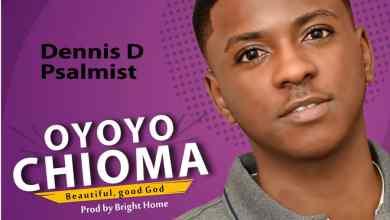 Oyoyo Chioma by Dennis D Psalmist
