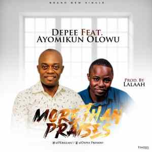 More Than Praises by Depee and Ayomikun Olowu