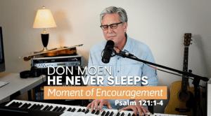 He Never Sleeps (Psalms 121 - Moment of Encouragement) by Don Moen