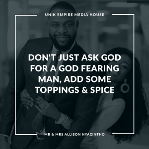 Don't Just Ask God For A God Fearing Man, Add Some Toppings & Spice